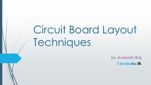 Circuit Board LayoutTechniquesby Awanish RajCircuitsInc.tk