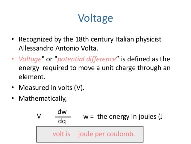 """Voltage • Recognized by the 18th century Italian physicist Allessandro Antonio Volta. • Voltage"""" or """"potential difference""""..."""