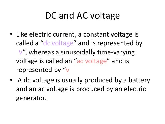 """DC and AC voltage • Like electric current, a constant voltage is called a """"dc voltage"""" and is represented by V"""", whereas a..."""
