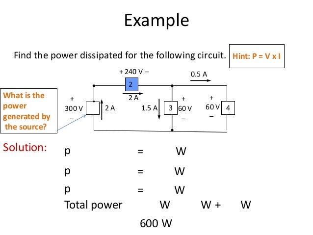 Example Solution: p = W p = W p = W Total power W W + W 600 W + 300 V – + 60 V – + 60 V – + 240 V – 2 A 2 A 1.5 A 0.5 A 3 ...