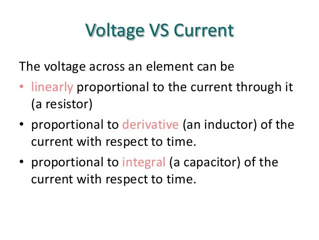 Voltage VS Current The voltage across an element can be • linearly proportional to the current through it (a resistor) • p...