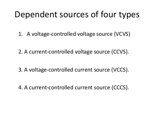 Dependent sources of four types 1. A voltage-controlled voltage source (VCVS) 2. A current-controlled voltage source (CCVS...