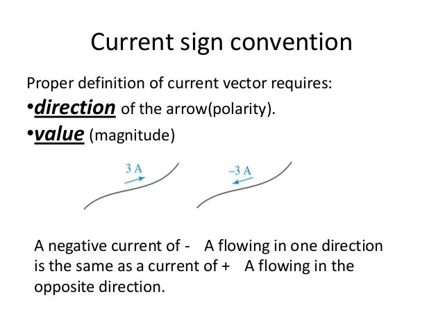 Current sign convention Proper definition of current vector requires: •direction of the arrow(polarity). •value (magnitude...