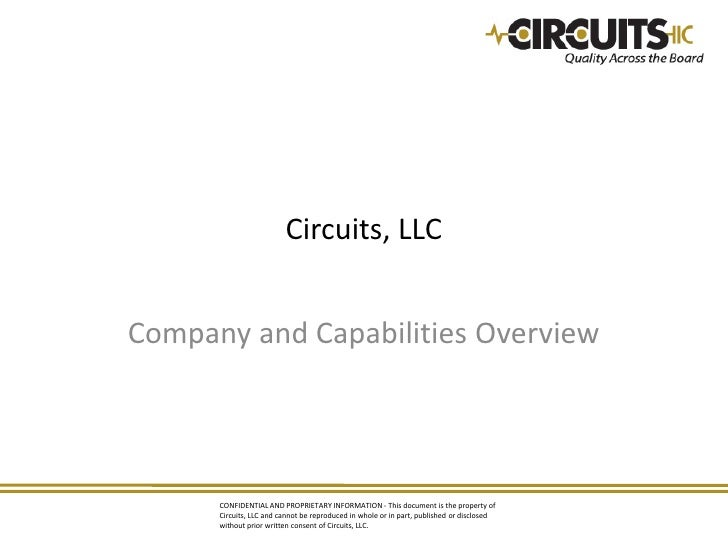 Circuits, LLC   Company and Capabilities Overview           CONFIDENTIAL AND PROPRIETARY INFORMATION - This document is th...
