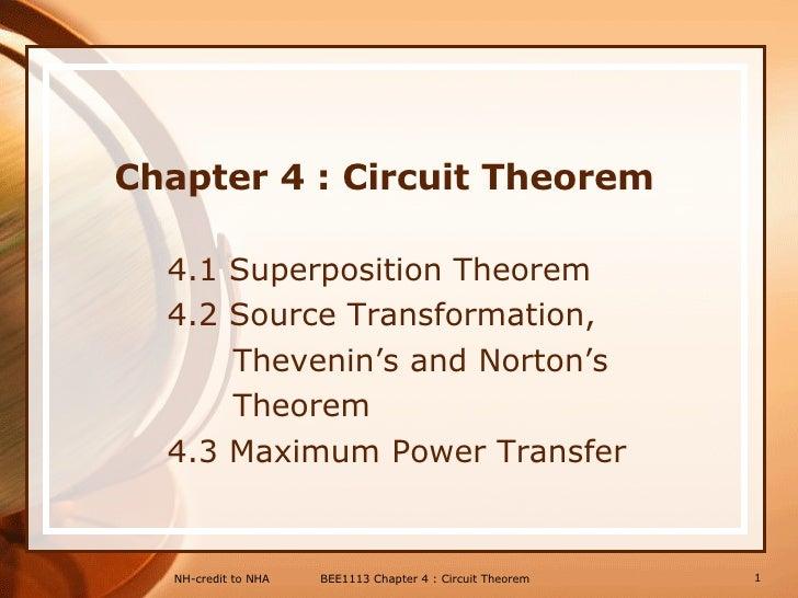 Chapter 4 : Circuit Theorem   <ul><li>4.1 Superposition Theorem </li></ul><ul><li>4.2 Source Transformation, </li></ul><ul...