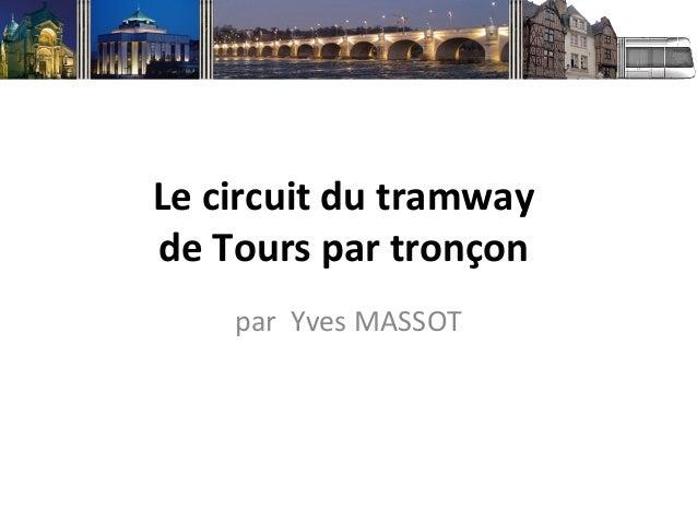 Le circuit du tramwayde Tours par tronçon    par Yves MASSOT