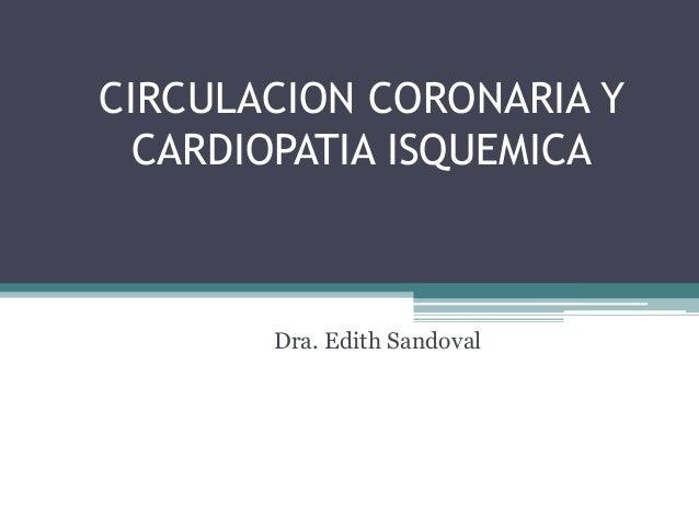 CIRCULACION CORONARIA Y CARDIOPATIA ISQUEMICA Dra. Edith Sandoval
