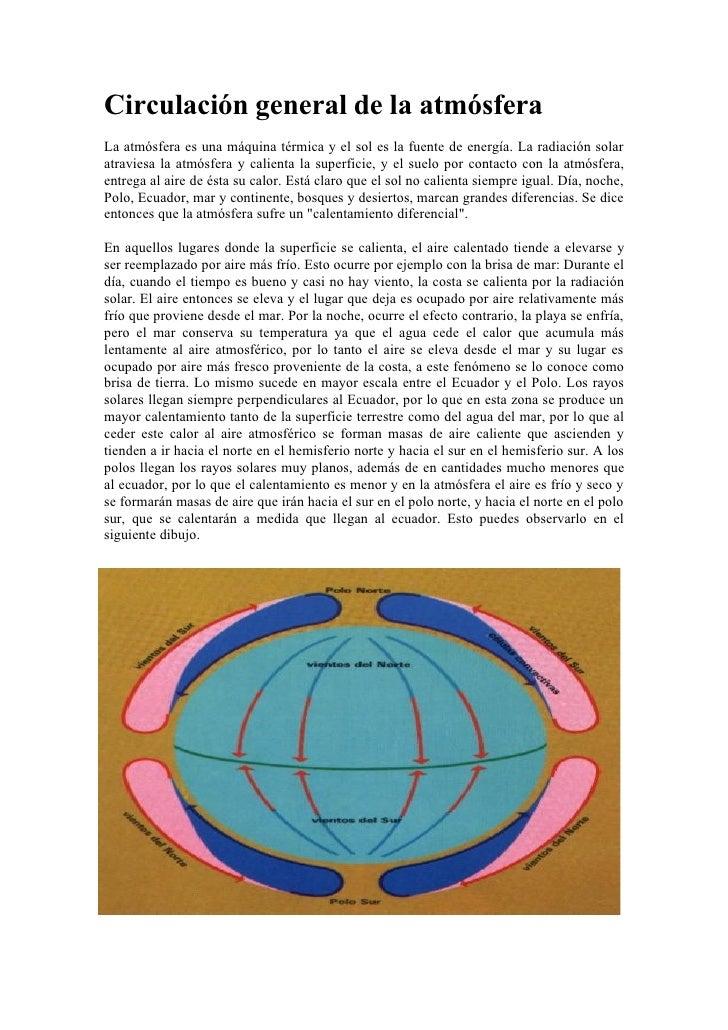 Circulación general de la atmósfera La atmósfera es una máquina térmica y el sol es la fuente de energía. La radiación sol...