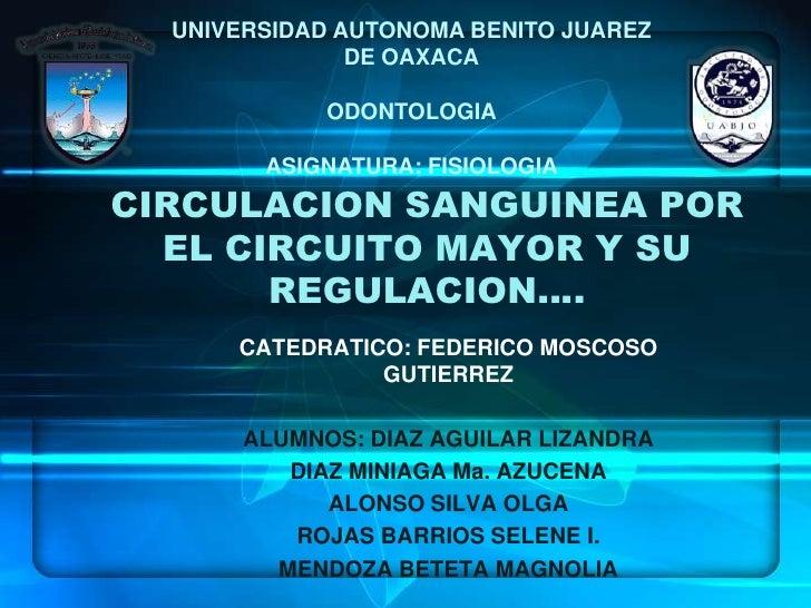 UNIVERSIDAD AUTONOMA BENITO JUAREZ DE OAXACA<br />ODONTOLOGIA<br />ASIGNATURA: FISIOLOGIA<br />CIRCULACION SANGUINEA POR E...