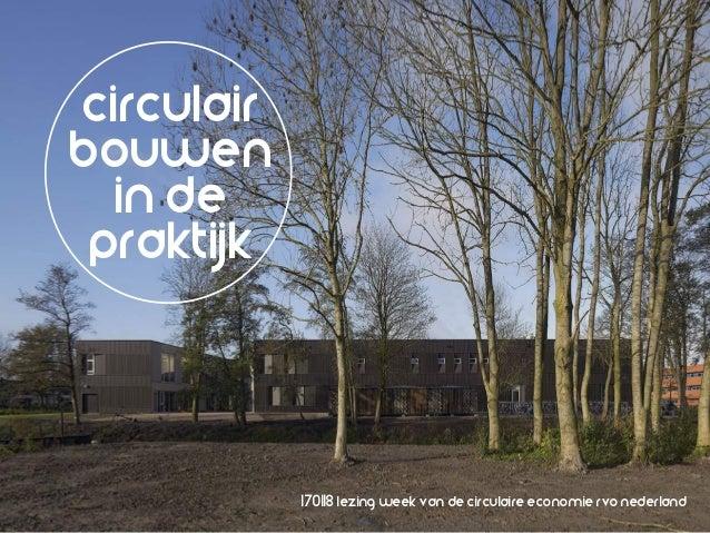circulair bouwen in de praktijk 170118 lezing week van de circulaire economie rvo nederland