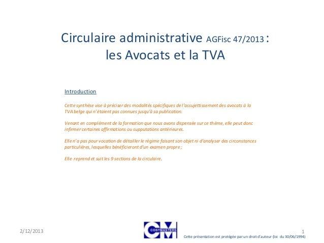 Circulaire administrative AGFisc 47/2013 : les Avocats et la TVA Introduction Cette synthèse vise à préciser des modalités...