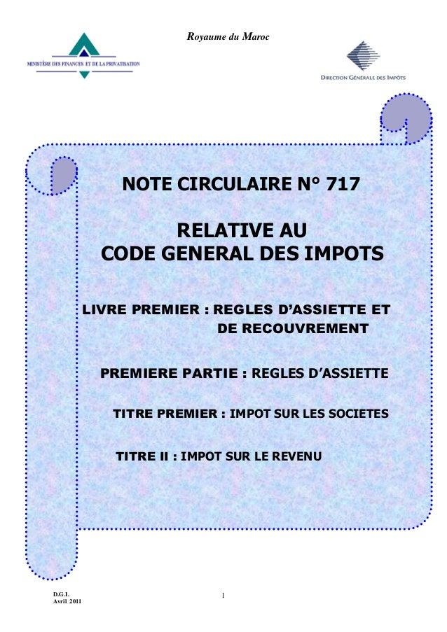 D.G.I. Avril 2011 1 Royaume du Maroc NOTE CIRCULAIRE N° 717 RELATIVE AU CODE GENERAL DES IMPOTS LIVRE PREMIER : REGLES D'A...