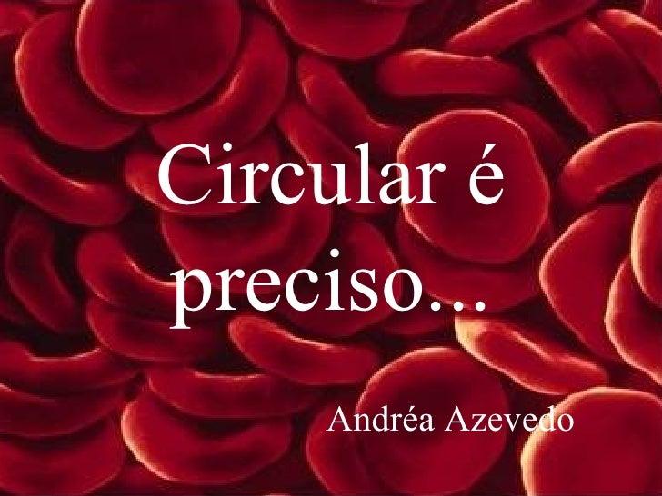 Circular épreciso...    Andréa Azevedo