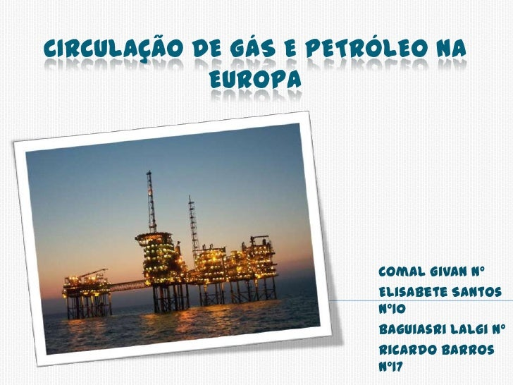 Circulação de gás e petróleo na Europa<br />Comal Givan nº<br />Elisabete Santos nº10<br />Baguiasri Lalgi nº<br />Ricardo...