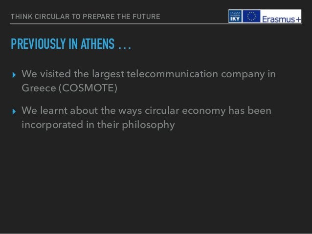 THINK CIRCULAR TO PREPARE THE FUTURE PREVIOUSLY IN ATHENS … ▸ We visited the largest telecommunication company in Greece (...