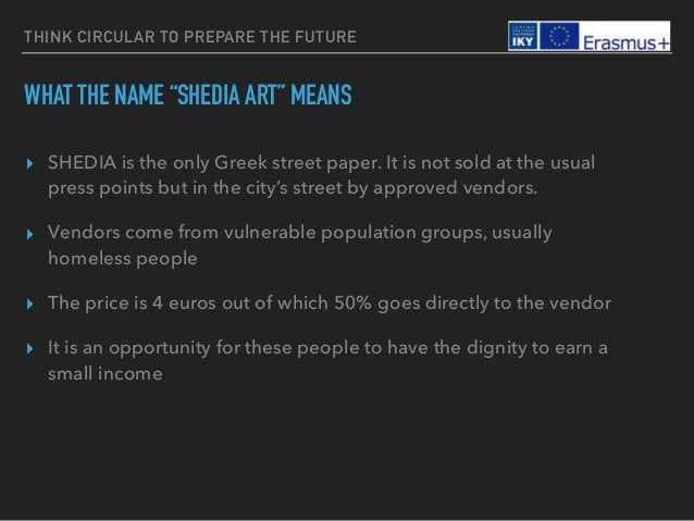 """THINK CIRCULAR TO PREPARE THE FUTURE WHAT THE NAME """"SHEDIA ART"""" MEANS ▸ SHEDIA is the only Greek street paper. It is not s..."""