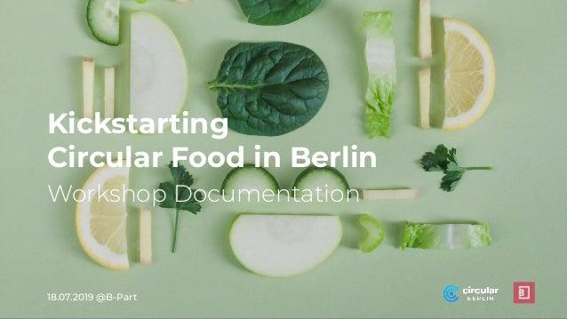 18.07.2019 @B-Part Workshop Documentation Kickstarting Circular Food in Berlin