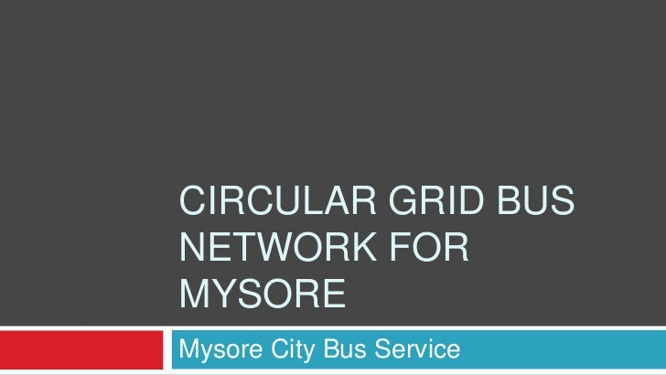 CIRCULAR GRID BUSNETWORK FORMYSOREMysore City Bus Service
