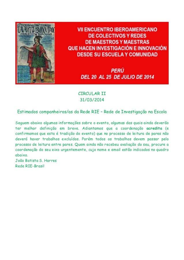 CIRCULAR II 31/03/2014 Estimados companheiros/as da Rede RIE – Rede de Investigação na Escola Seguem abaixo algumas inform...