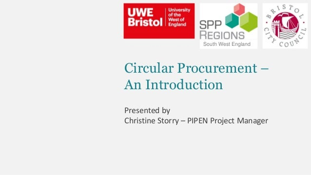 Circular Procurement – An Introduction Presented by Christine Storry – PIPEN Project Manager South West England
