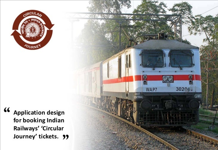 """""""   Application design    for booking Indian    Railways' 'Circular    Journey' tickets.                      """""""