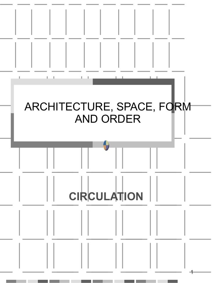 ARCHITECTURE, SPACE, FORM AND ORDER CIRCULATION