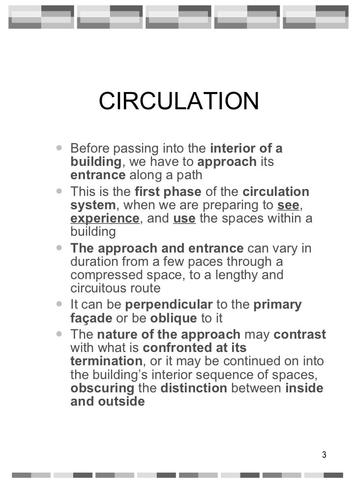 CIRCULATION <ul><ul><li>Before passing into the  interior of a building , we have to  approach  its  entrance  along a pat...