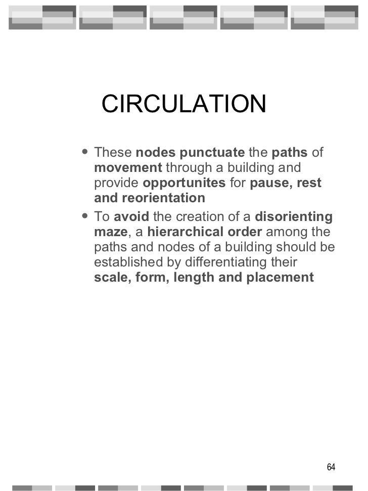 CIRCULATION <ul><ul><ul><li>These  nodes   punctuate  the  paths  of  movement  through a building and provide  opportunit...