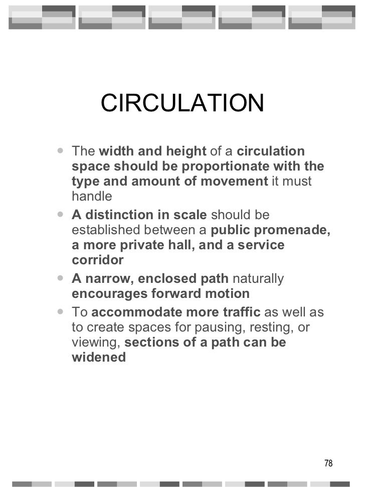 CIRCULATION <ul><ul><li>The  width and height  of a  circulation space   should be proportionate with the type and amount ...