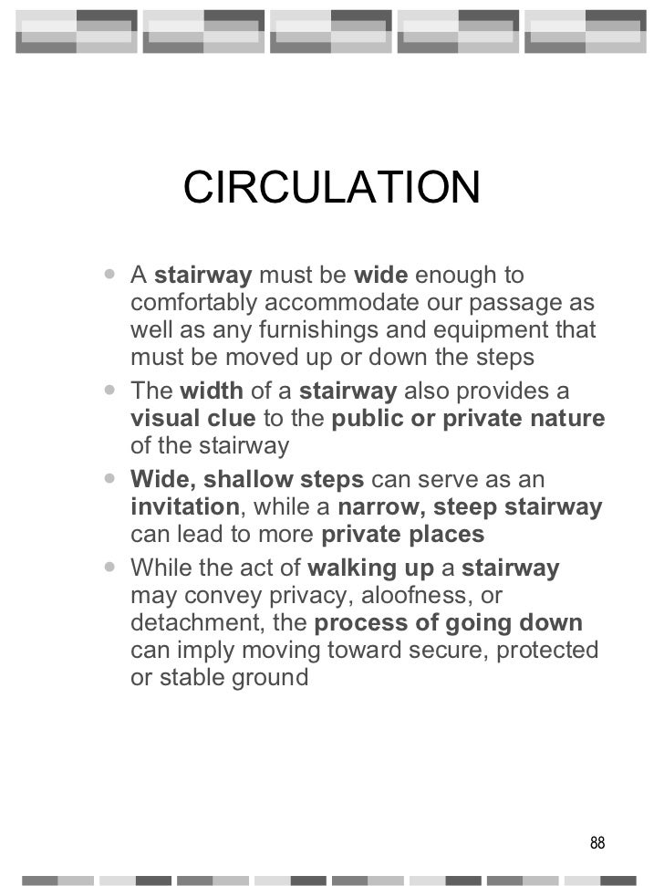 CIRCULATION <ul><ul><li>A  stairway  must be  wide  enough to comfortably accommodate our passage as well as any furnishin...