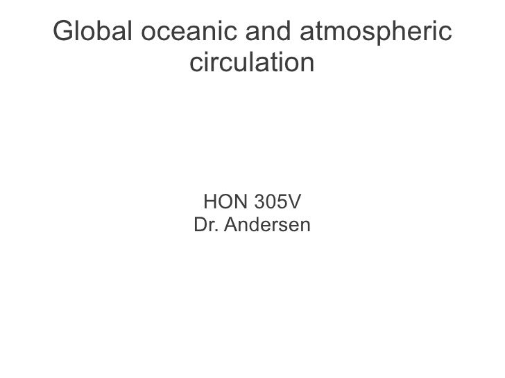 Global oceanic and atmospheric          circulation           HON 305V          Dr. Andersen