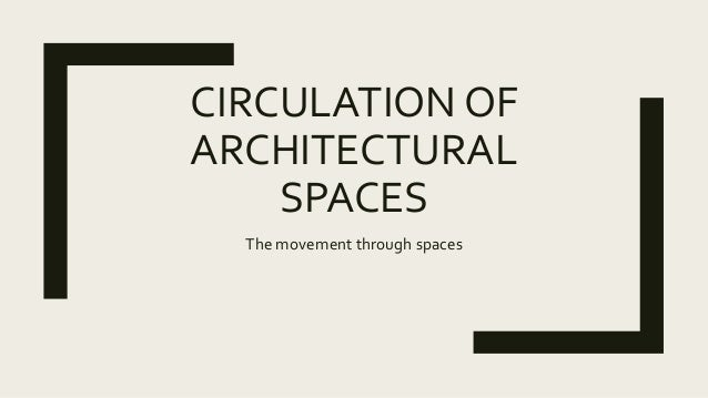 CIRCULATION OF ARCHITECTURAL SPACES The movement through spaces