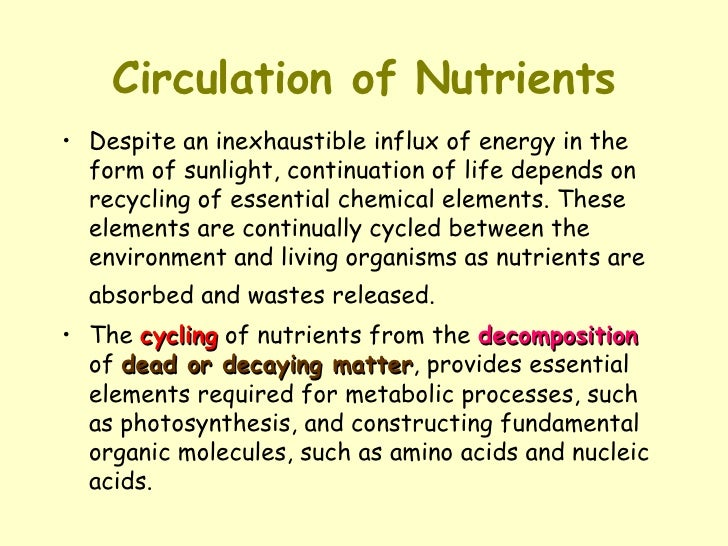 Circulation of Nutrients <ul><li>Despite an inexhaustible influx of energy in the form of sunlight, continuation of life d...