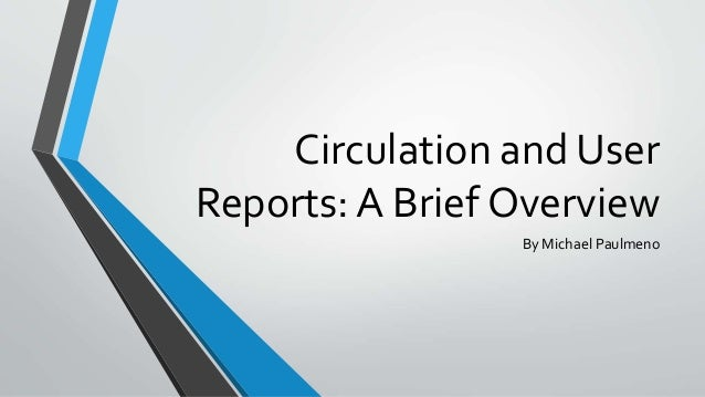 Circulation and User Reports: A Brief Overview By Michael Paulmeno
