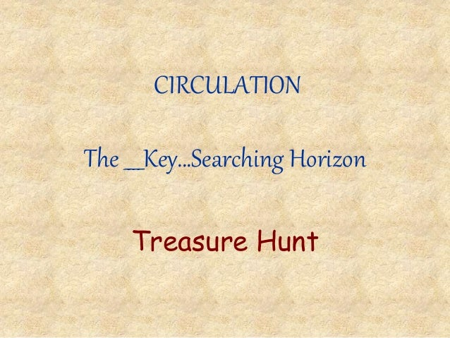 CIRCULATION The ____Key…Searching Horizon Treasure Hunt
