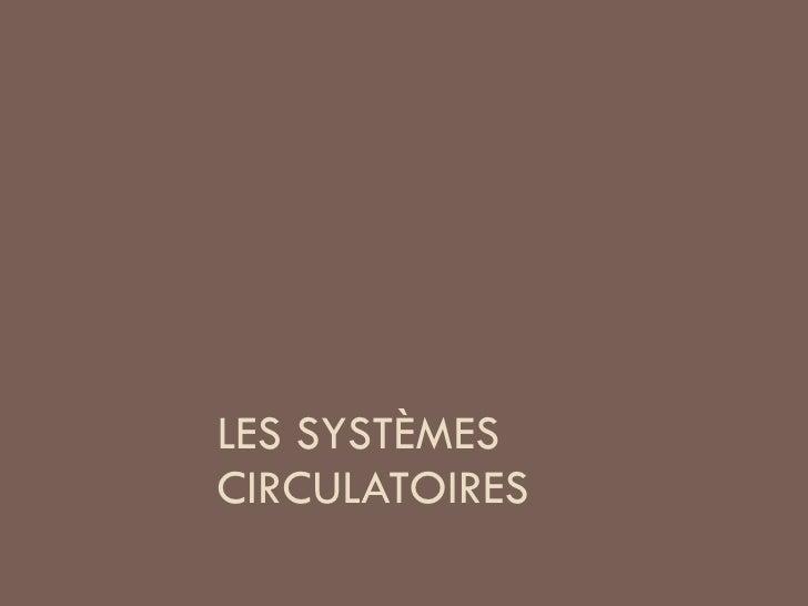 LES SYSTÈMES CIRCULATOIRES