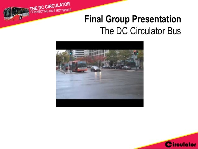 Final Group Presentation    The DC Circulator Bus