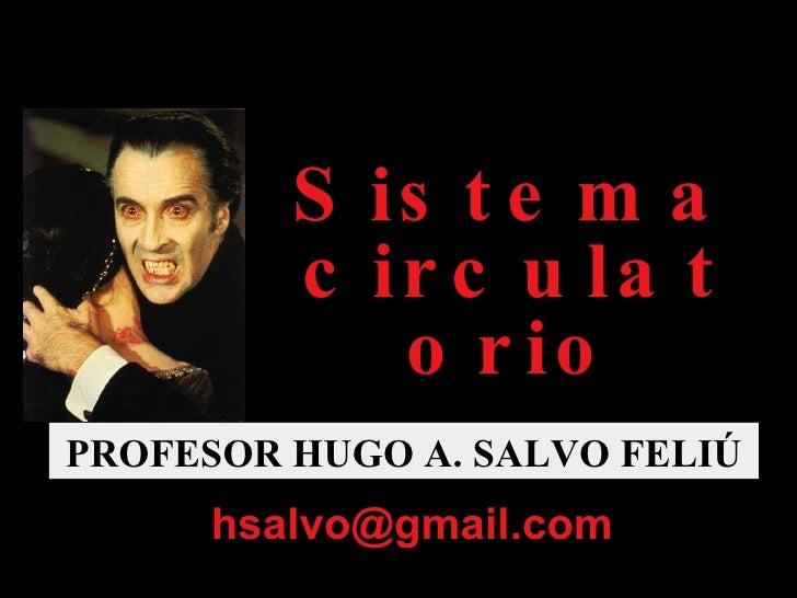 Sistema circulatorio PROFESOR HUGO A. SALVO FELIÚ [email_address]