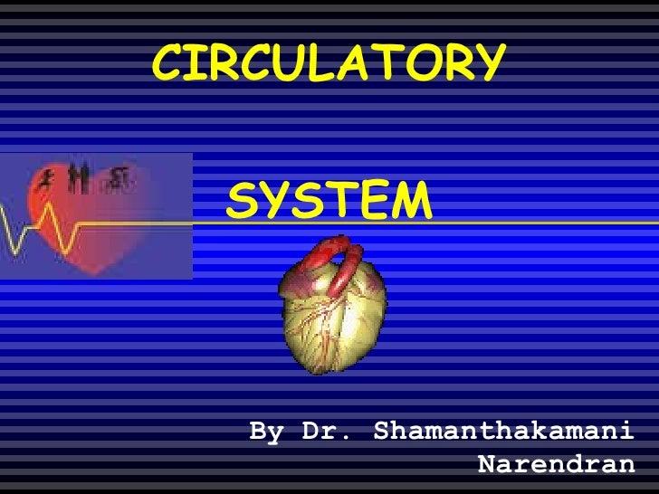 CIRCULATORY SYSTEM By Dr. Shamanthakamani Narendran