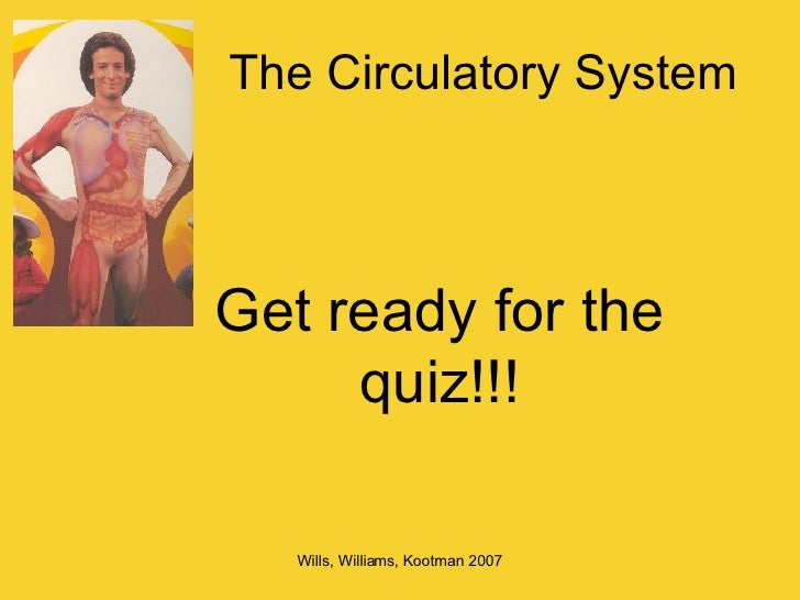 The Circulatory System Get ready for the quiz!!!