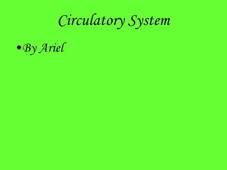 Circulatory System <ul><li>By Ariel  </li></ul>