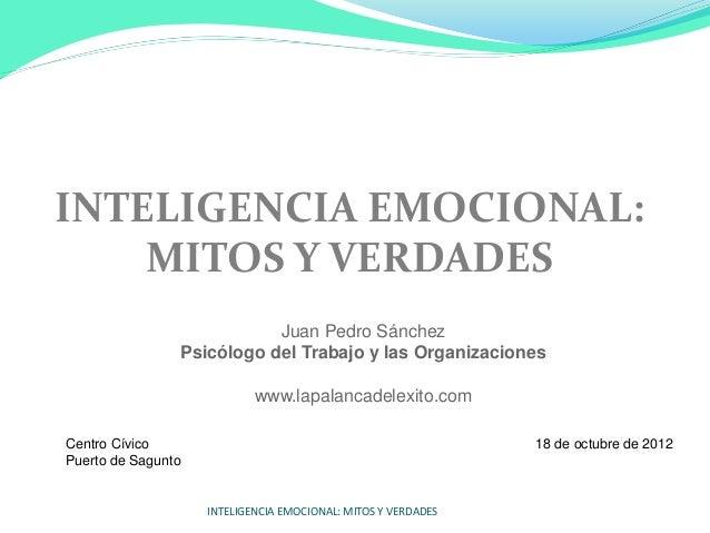 INTELIGENCIA EMOCIONAL: MITOS Y VERDADES Juan Pedro Sánchez Psicólogo del Trabajo y las Organizaciones www.lapalancadelexi...