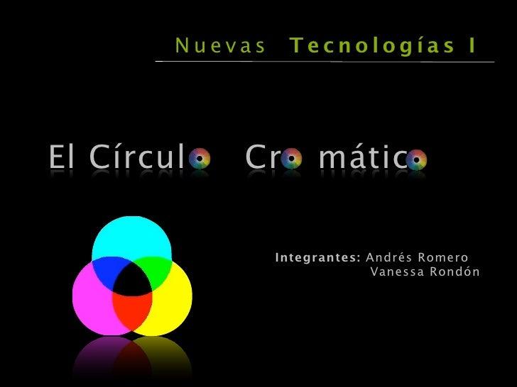 Nuevas    Tecnologías I     El Círcul   Cr        mátic                   Integrantes: Andrés Romero                      ...