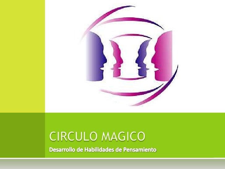 Desarrollo de Habilidades de Pensamiento<br />CIRCULO MAGICO<br />