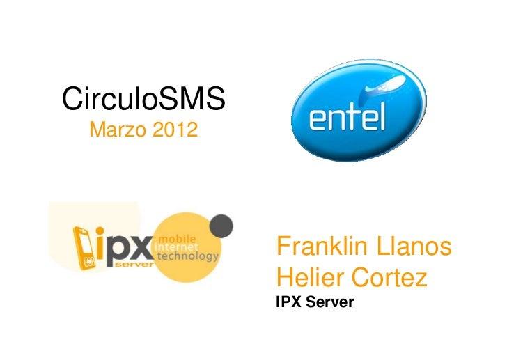 CirculoSMS Marzo 2012              Franklin Llanos              Helier Cortez              IPX Server