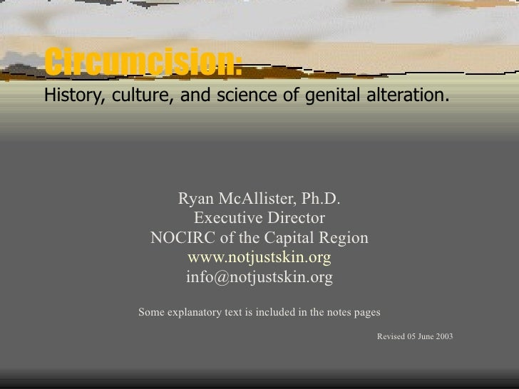 Circumcision: History, culture, and science of genital alteration. Ryan McAllister, Ph.D. Executive Director NOCIRC of the...