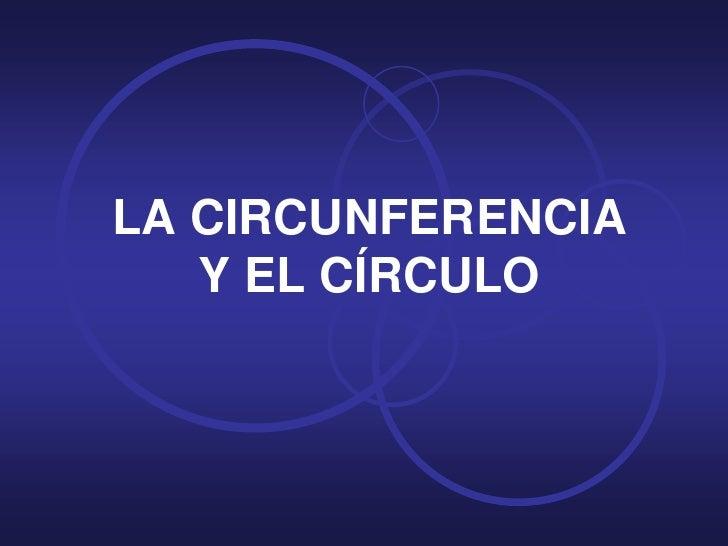 LA CIRCUNFERENCIAY EL CÍRCULO<br />