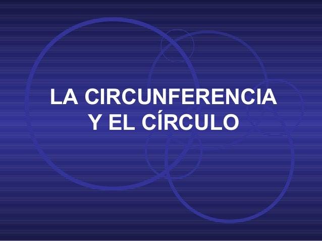 LA CIRCUNFERENCIAY EL CÍRCULO