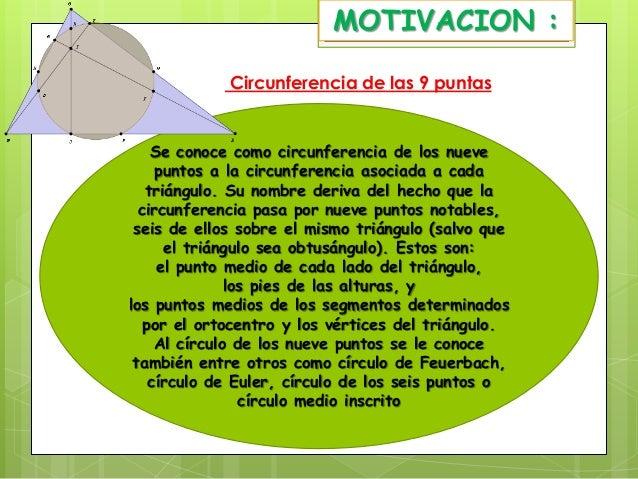 MOTIVACION : Circunferencia de las 9 puntas  Se conoce como circunferencia de los nueve puntos a la circunferencia asociad...
