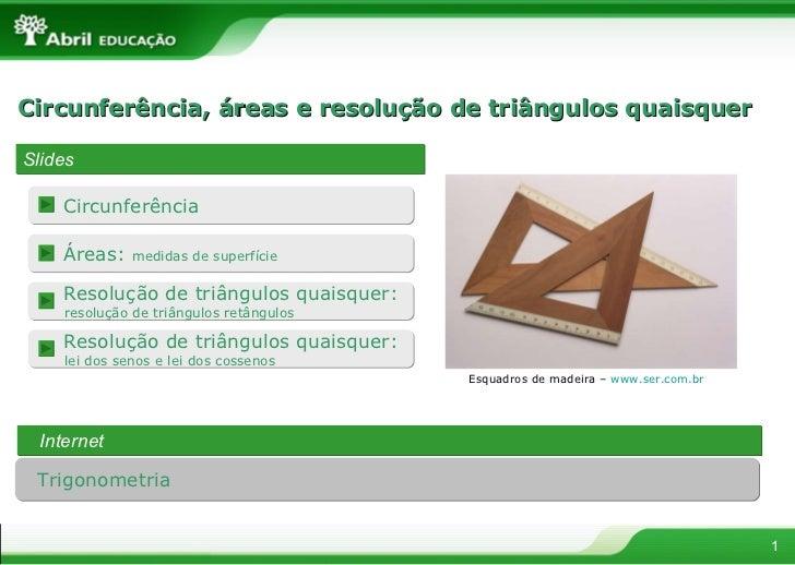 Circunferência, áreas e resolução de triângulos quaisquer Slides Internet Esquadros de madeira –  www.ser.com.br   Trigono...